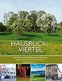 Hausruckviertel – Kernland zwischen Donau und Attersee: Eferding, Grieskirchen, Wels und Vöcklabruck