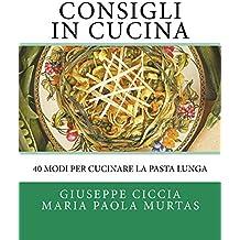 Consigli in Cucina: 40 modi per cucinare la pasta lunga (Italian Edition)