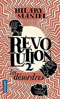 Révolution, tome 2 : Les désordres par Hilary Mantel