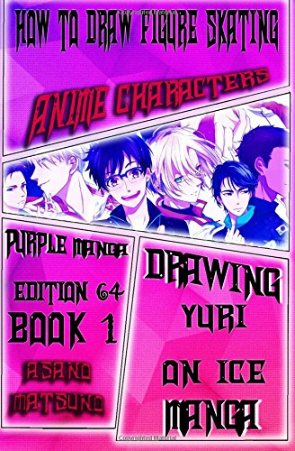 How to Draw Figure Skating Anime Characters : Purple Manga Edition 64 (Book 1): Draw Anime Boys and Girls Step by Step : Eyes, Hair, Faces and Body: ... 1 (Drawing Yuri on Ice Sports Japanese Manga)