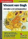 Vincent van Gogh ... anmalen und weitergestalten: Ein Schulmalbuch