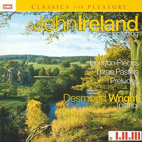 John Ireland: London Pieces, Three Pastels, Preludes by Desmond Wright (1995-06-05)