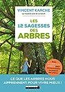 Les 12 sagesses des arbres : Ce que les arbres nous apprennent pour vivre mieux ! par Karche