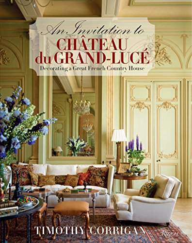 An Invitation to Chateau du Grand-Luce: Decorating a Great French Country House por Timothy Corrigan