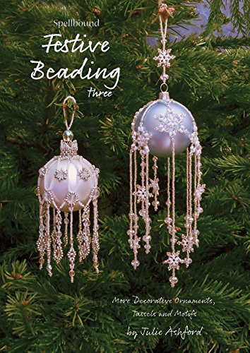 Spellbound Festive Beading Three: More Decorative Ornaments, Tassels and Motifs