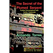 The Secret of the Plumed Serpent: Further Conversations with Carlos Castaneda (English Edition)
