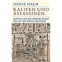 Kalifen und Assassinen: Ägypten und der Vordere Orient zur Zeit der ersten Kreuzzüge 1074-1171 (Historische Bibliothek der Gerda Henkel Stiftung)