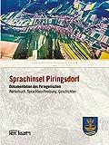 Sprachinsel Piringsdorf: Wörterbuch. Sprachbeschreibung. Geschichten