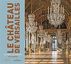 vignette de 'Château de Versailles raconté aux enfants (Le) (Elsa Martin)'