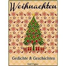 Weihnachten - Gedichte und Geschichten: Eine Weihnachtsgeschichte, Nußknacker und Mausekönig, Der Schneemann, Die Eisjungfrau, Schneeweißchen und Rosenrot, ... Neujahrnacht (Märchen bei Null Papier)