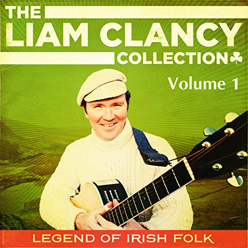 The Liam Clancy Collection, Vo...