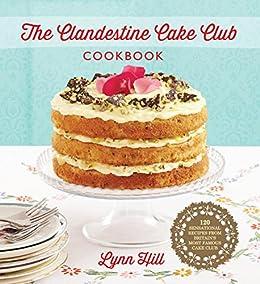 The Clandestine Cake Club Cookbook by [Hill, Lynn]