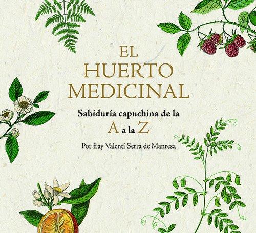 El huerto medicinal: Sabiduría capuchina de la A a la Z