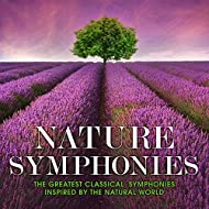 Nature Symphonies: The Greatest Classical Symphonies Inspired by the Natural World