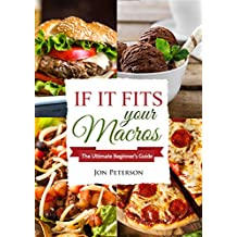 IIFYM: If it Fits Your Macros: The Ultimate Beginner's Guide (Flexible Dieting, Macro Based Dieting, For Weight Loss Book 1) (English Edition)