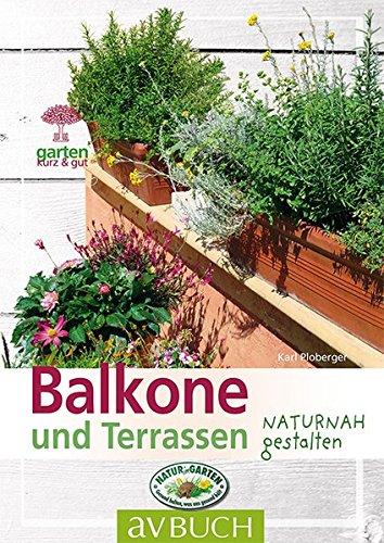 Balkone und Terrassen: naturnah gestalten (Garten kurz & gut bei avBUCH)