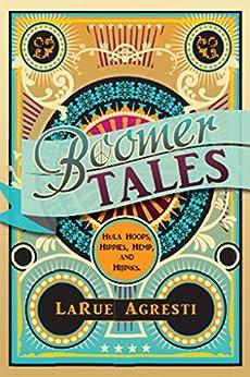 Boomer Tales: Hula Hoops, Hippies, Hemp, and Hijinks (English Edition) von [Agresti, LaRue]
