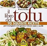Il libro del tofu. 90 squisite ricette per mangiare con gusto e vivere sani e snelli