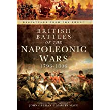 British Battles of the Napoleonic Wars 1793-1806: Despatches from the Front
