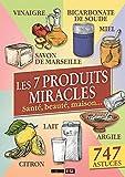 Les 7 produits miracles - Santé, beauté, maison...
