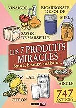Les 7 produits miracles - Santé, beauté, maison... de Elodie Baunard