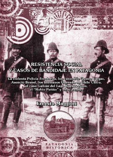Resistencia social y casos de bandidaje en Patagonia por Ernesto Maggiori
