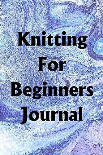 Knitting For Beginners Journal: Use the Knitting For Beginners Journal to help you reach your new year's resolution goals (Knit Circle Scarf)