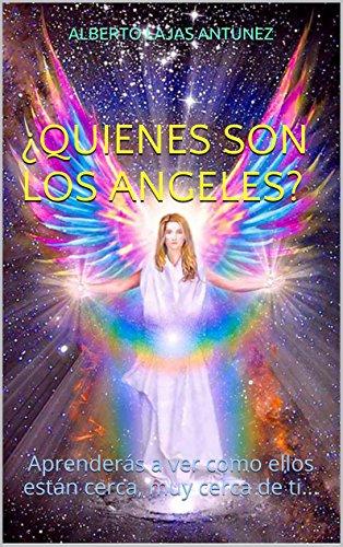 Portada del libro ¿QUIENES SON LOS ANGELES?: Aprenderás a ver como ellos están cerca, muy cerca de ti... (Biblioteca de auto-ayuda de Alberto Lajas nº 3)