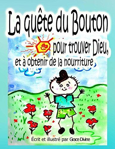 La quête du Bouton pour trouver Dieu, et à obtenir de la nourriture (French Edition)