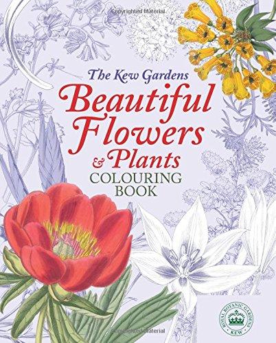 The Kew Gardens Beautiful Flowers & Plants Colouring Book (Kew Gardens Colouring Books)