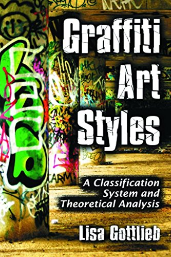 [Graffiti Art Styles: A Classification System and Theoretical Analysis] (By: Lisa Gottlieb) [published: February, 2009]