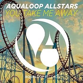 Aqualoop Allstars-You Take Me Away (Dreamscape)