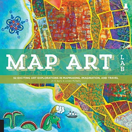 Map Art Lab: 52 Exciting Art Explorations in Mapmaking, Imagination, and Travel di Jill K. Berry,Linden McNeilly