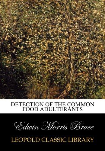 Detection of the common food adulterants por Edwin Morris Bruce