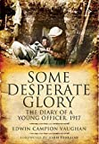 Some Desperate Glory: The Diary of a Young Officer 1917