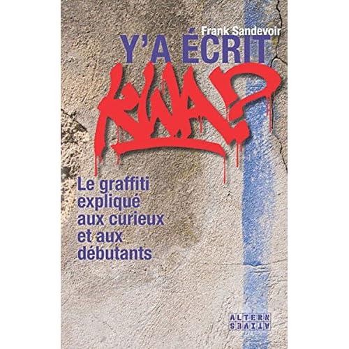 Y'a écrit kwa?: Le graffiti expliqué aux curieux et aux débutants