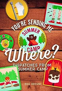 You're Sending Me Where?: Dispatches from Summer Camp Descargar ebooks PDF