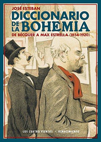 Diccionario de la bohemia: De Bécquer a Max Estrella (1854-1920) (Los Cuatro Vientos nº 115) por José Esteban