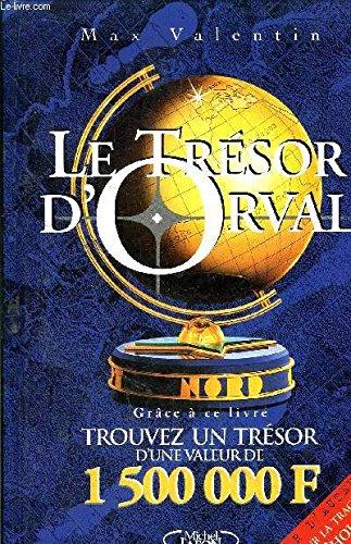 Le trsor d'Orval : Grce  ce livre, trouvez un vrai trsor d'une valeur de 1500000 F !...