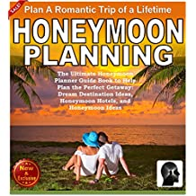 Honeymoon Planning: Plan a Romantic Trip of a Lifetime: The Ultimate Honeymoon Planner Guide Book to Help Plan the Perfect Getaway: Dream Destination Ideas, ... (Weddings by Sam SIv 20) (English Edition)