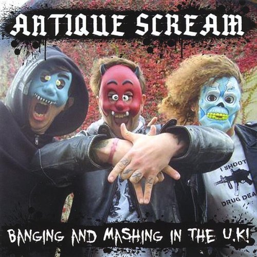 Banging & Mashing in the U.K by Antique Scream (2013-08-03)