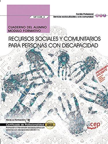 Cuaderno del alumno.Recursos sociales y comunitarios para personas con discapacidadMF1448_3Certificados de profesionalidad.Promoción e intervención socioeducativa con person con discapacidad SSCE0111
