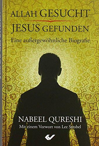 Allah gesucht – Jesus gefunden: Eine außergewöhnliche Biografie