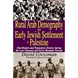 Rural Arab Demography and Early Jewish Settlement in Palestine: Distribution and Population Density during the Late Ottoman and Early Mandate Periods