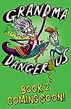 Grandma Dangerous and the Egg of Glory: Book 2