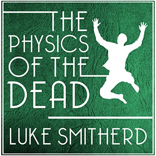 The Physics of the Dead: A Supernatural Mystery Novel