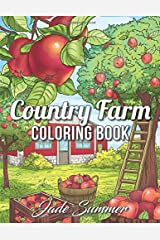 Country Farm Coloring Book: An Adult Coloring Book with Charming Country Life, Playful Animals, Beautiful Flowers, and Nature Scenes for Relaxation Broché