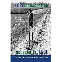 Kopflandschaften - Landschaftsgänge: Kulturgeschichte und Poetik des Spaziergangs
