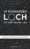 Im schwarzen Loch ist der Teufel los: Astronaut Ulrich Walter erklärt das Weltall - Ulrich Walter