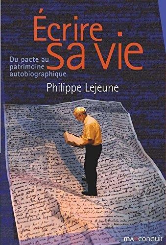 Ecrire sa vie : Du pacte au patrimoine autobiographique par Philippe Lejeune